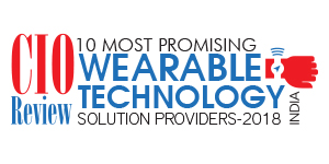 10 Most Promising Wearable Technology Solution Providers - 2018